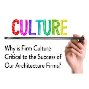 EA118: Architecture Firm Culture… Why is it Critical to Our Success? [Podcast]