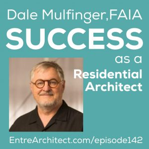 EA142: How To Succeed as a Residential Architect with Dale Mulfinger, FAIA [Podcast]