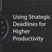 Using Strategic Deadlines for Higher Productivity