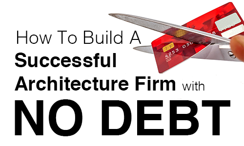 Build a successful architecture firm with no debt for Most successful architectural firms
