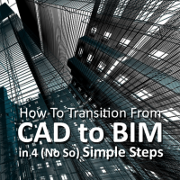 How To Transition from CAD to BIM in 4 (Not So) Simple Steps