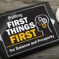 Putting First Things First for Balance & Prosperity