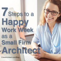 7 Steps to a Happy Work Week as a Small Firm Architect