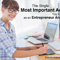 The Single Most Important Action You Can Take as an<br>Entrepreneur Architect