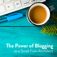 The Power of Blogging <br>as a Small Firm Architect