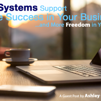 How Systems Support More Success in Your Business<br>(and Freedom in Your Life)